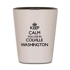 Keep calm you live in Colville Washingt Shot Glass
