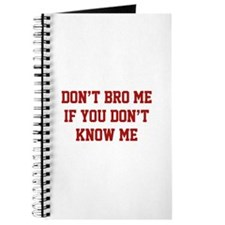 Don't Bro Me If You Don't Know Me Journal