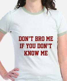 Don't Bro Me If You Don't Know Me T