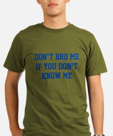 Don't Bro Me If You Don't Know Me T-Shirt