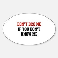 Don't Bro Me If You Don't Know Me Sticker (Oval)