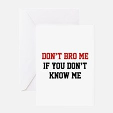 Don't Bro Me If You Don't Know Me Greeting Card