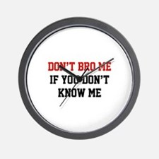Don't Bro Me If You Don't Know Me Wall Clock