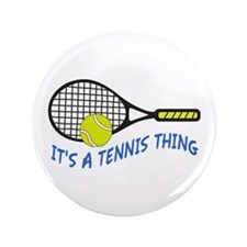 """ITS A TENNIS THING 3.5"""" Button"""