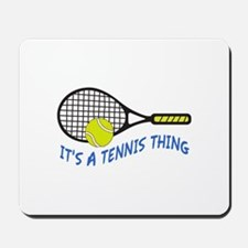 ITS A TENNIS THING Mousepad