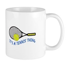 ITS A TENNIS THING Mugs