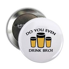 """Do You Even Drink Bro? 2.25"""" Button (10 pack)"""