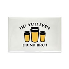 Do You Even Drink Bro? Rectangle Magnet
