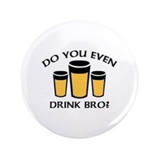 """Do You Even Drink Bro? 3.5"""" Button (100 pack)"""
