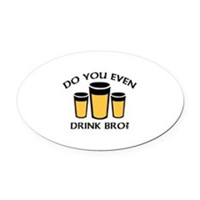 Do You Even Drink Bro? Oval Car Magnet