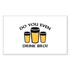 Do You Even Drink Bro? Decal