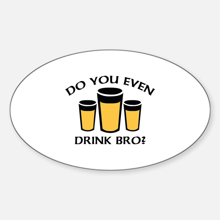 Do You Even Drink Bro? Sticker (Oval)