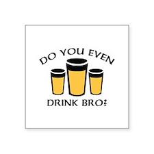 "Do You Even Drink Bro? Square Sticker 3"" x 3"""
