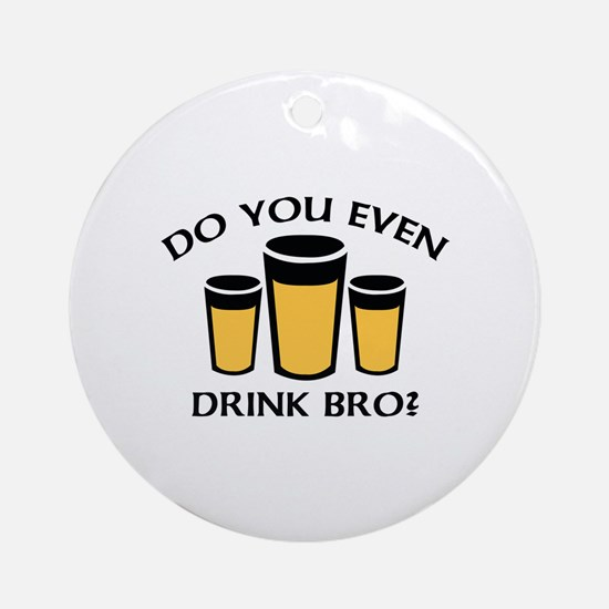 Do You Even Drink Bro? Ornament (Round)