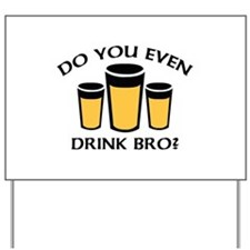 Do You Even Drink Bro? Yard Sign