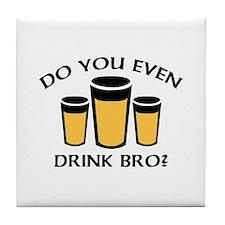 Do You Even Drink Bro? Tile Coaster