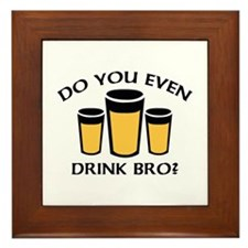 Do You Even Drink Bro? Framed Tile