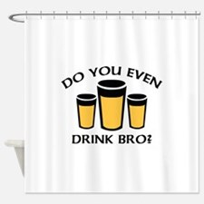 Do You Even Drink Bro? Shower Curtain