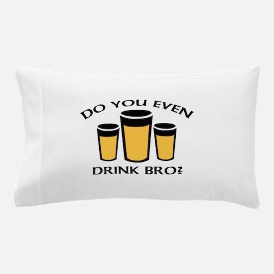 Do You Even Drink Bro? Pillow Case