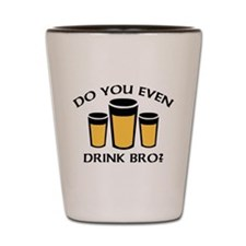 Do You Even Drink Bro? Shot Glass