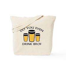 Do You Even Drink Bro? Tote Bag