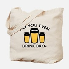 Do You Even Drink Bro? Tote Bag