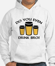 Do You Even Drink Bro? Hoodie