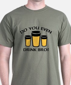 Do You Even Drink Bro? T-Shirt