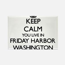 Keep calm you live in Friday Harbor Washin Magnets