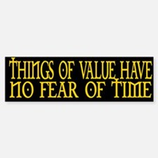 THINGS OF VALUE HAVE NO FEAR Bumper Bumper Bumper Sticker