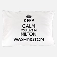 Keep calm you live in Milton Washingto Pillow Case