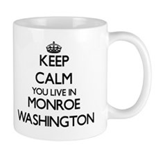 Keep calm you live in Monroe Washington Mug