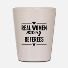 Real Women Marry Referees Shot Glass