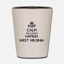 Keep calm you live in Hamlin West Virgi Shot Glass