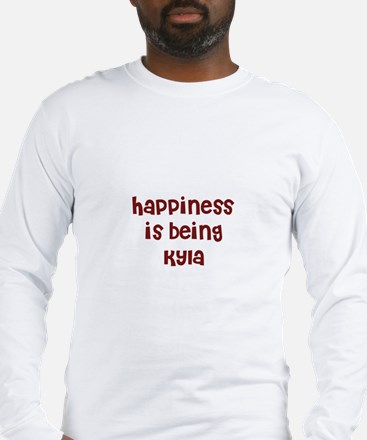 happiness is being Kyla Long Sleeve T-Shirt