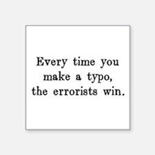 Every Time You Make a Typo The Errorists Win Stick