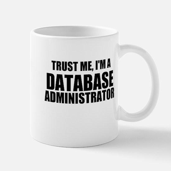 Trust Me, I'm A Database Administrator Mugs