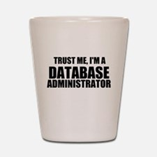 Trust Me, I'm A Database Administrator Shot Glass