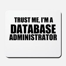 Trust Me, I'm A Database Administrator Mousepad