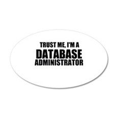 Trust Me, I'm A Database Administrator Wall Decal