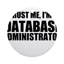 Trust Me, I'm A Database Administrator Ornament (R