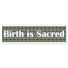 Birth is Sacred Bumper Bumper Sticker