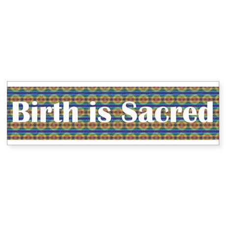 Birth is Sacred Bumper Sticker