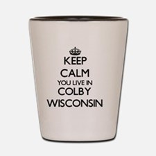 Keep calm you live in Colby Wisconsin Shot Glass