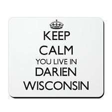 Keep calm you live in Darien Wisconsin Mousepad