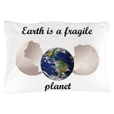 Earth Is A Fragile Planet Pillow Case