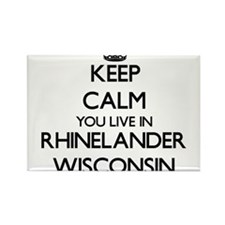 Keep calm you live in Rhinelander Wisconsi Magnets