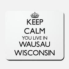 Keep calm you live in Wausau Wisconsin Mousepad