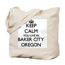 Keep calm you live in Baker City Oregon Tote Bag