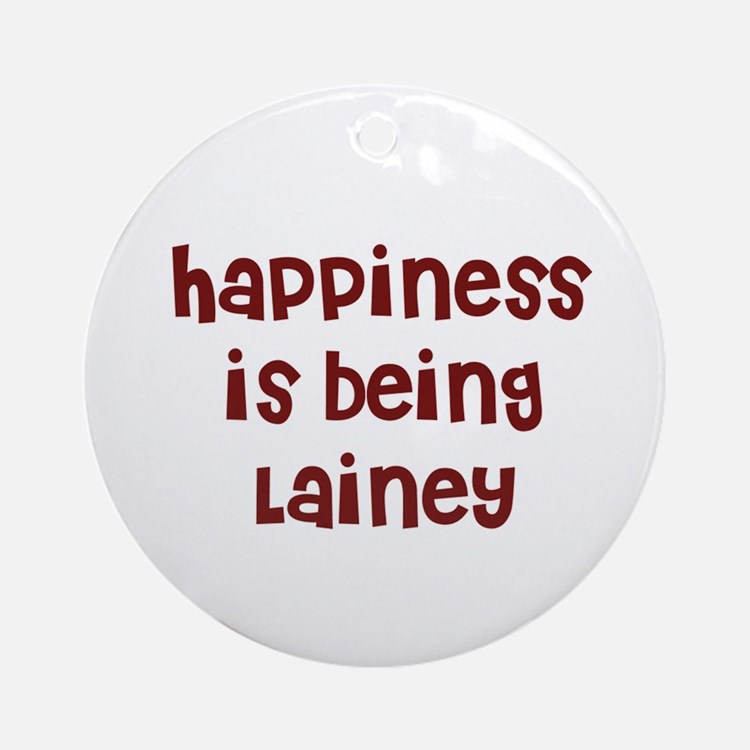 happiness is being Lainey Ornament (Round)